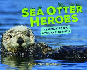 Sea Otter Heroes, a book about how sea otters save their ecosystem; threats